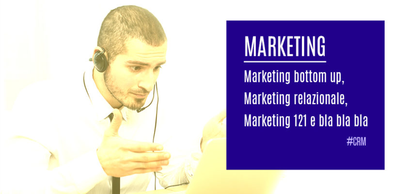 Marketing bottom up, Marketing relazionale, Marketing 121 e bla bla bla